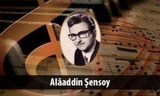 Alâaddin Şensoy (1932-1997)