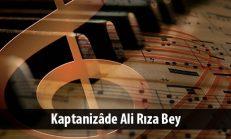 Kaptanizâde Ali Rıza Bey (1881-1934)