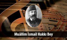 Muâllim İsmail Hakkı Bey (1865-1927)