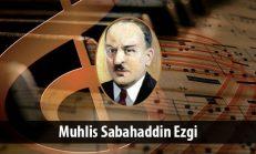 Muhlis Sabahaddin Ezgi (1889-1947)
