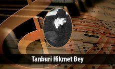 Tanburi Hikmet  Bey (1890-1923)
